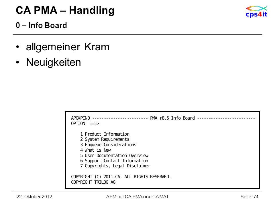 CA PMA – Handling 0 – Info Board allgemeiner Kram Neuigkeiten 22. Oktober 2012APM mit CA PMA und CA MATSeite: 74