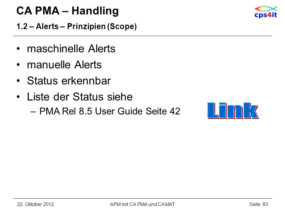 CA PMA – Handling 1.2 – Alerts – Prinzipien (Scope) maschinelle Alerts manuelle Alerts Status erkennbar Liste der Status siehe –PMA Rel 8.5 User Guide