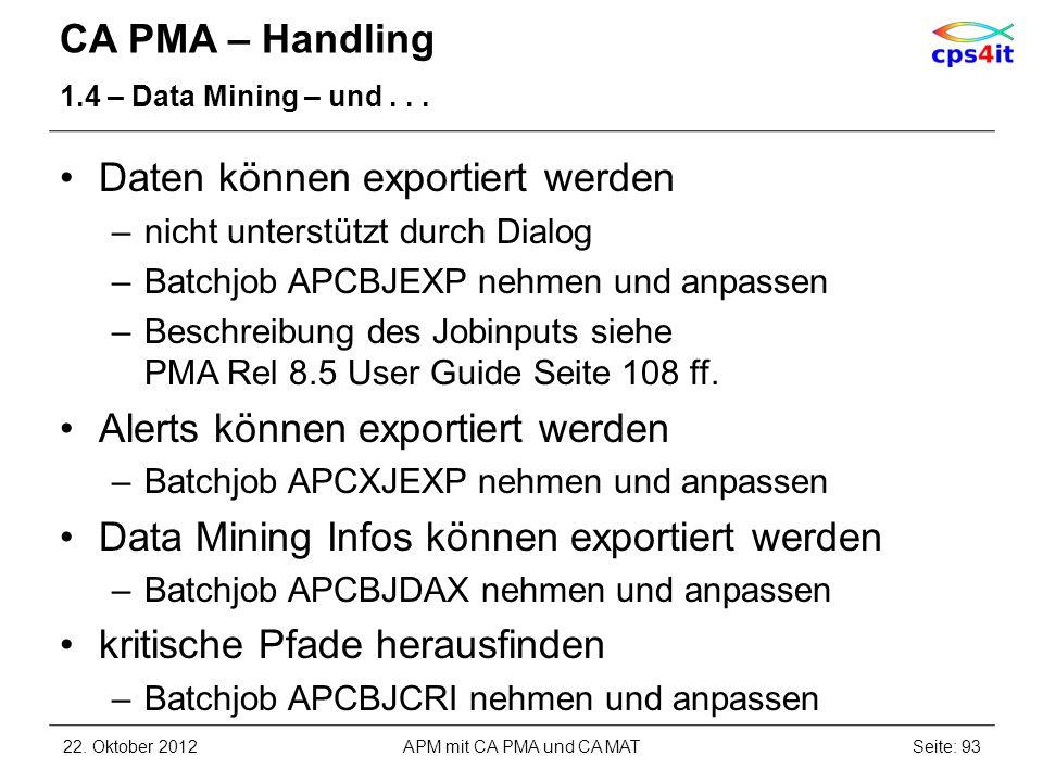 CA PMA – Handling 1.4 – Data Mining – und... Daten können exportiert werden –nicht unterstützt durch Dialog –Batchjob APCBJEXP nehmen und anpassen –Be