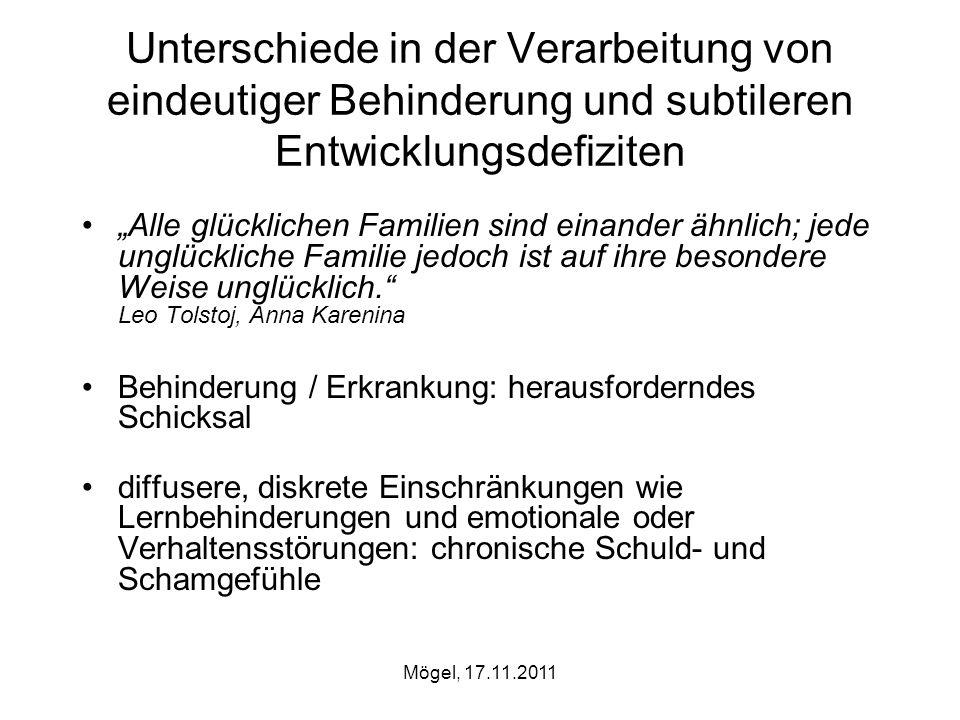 Mögel, 17.11.2011 Unterschiede in der Verarbeitung von eindeutiger Behinderung und subtileren Entwicklungsdefiziten Alle glücklichen Familien sind ein