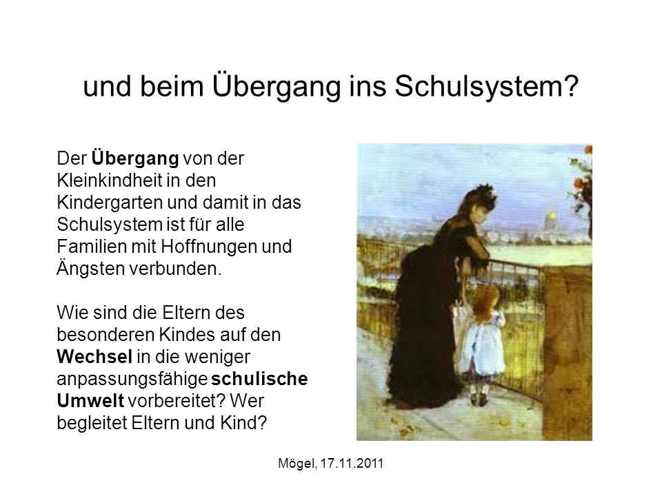 Mögel, 17.11.2011 und beim Übergang ins Schulsystem? Der Übergang von der Kleinkindheit in den Kindergarten und damit in das Schulsystem ist für alle