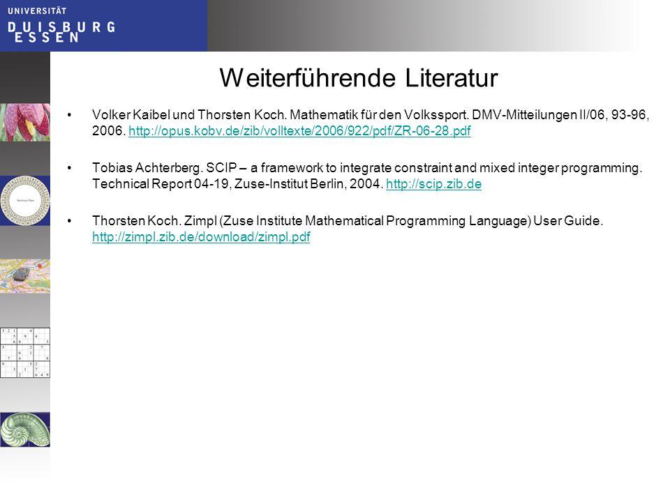 Weiterführende Literatur Volker Kaibel und Thorsten Koch. Mathematik für den Volkssport. DMV-Mitteilungen II/06, 93-96, 2006. http://opus.kobv.de/zib/
