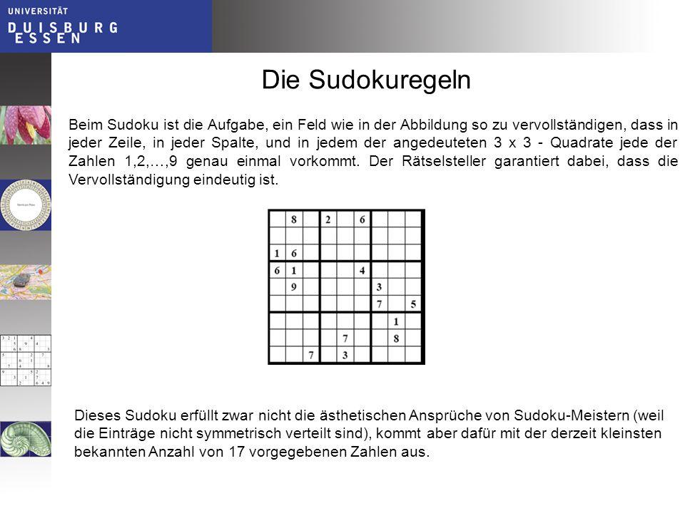Die Sudokuregeln Dieses Sudoku erfüllt zwar nicht die ästhetischen Ansprüche von Sudoku-Meistern (weil die Einträge nicht symmetrisch verteilt sind),