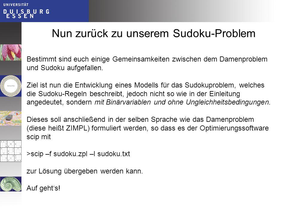 Zusatzaufgaben Löse die beiden Sudokus, die in dieser Einführung vorkommen mit scip.