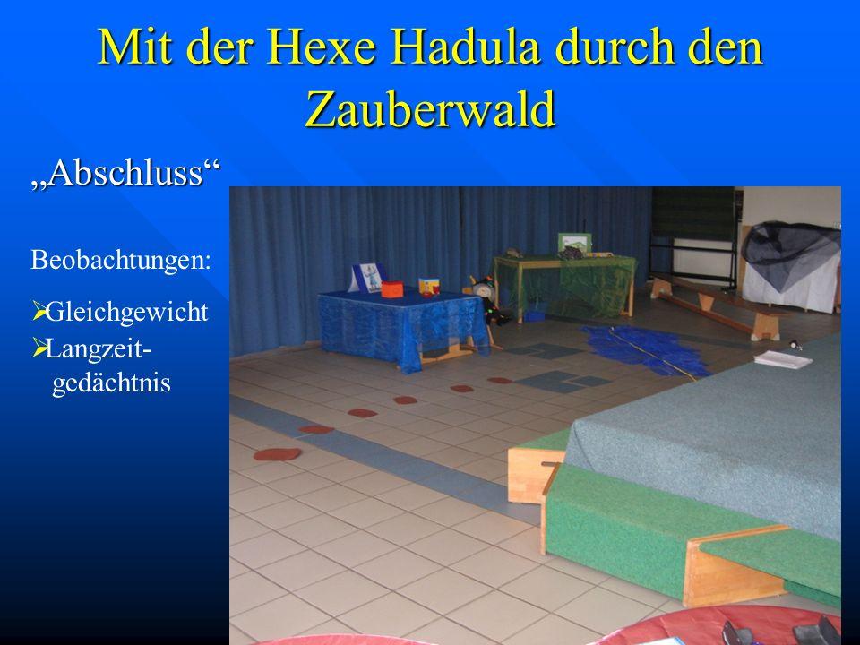 Mit der Hexe Hadula durch den Zauberwald Maßnahmen Einrichtung von Fördergruppen in den Bereichen: Motorik (Grob- und Feinmotorik) Motorik (Grob- und Feinmotorik) Denkfähigkeit Denkfähigkeit Wahrnehmung Wahrnehmung