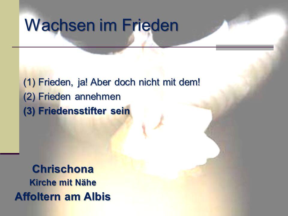 (1) Frieden, ja! Aber doch nicht mit dem! (2) Frieden annehmen (3) Friedensstifter sein Wachsen im Frieden Chrischona Kirche mit Nähe Affoltern am Alb