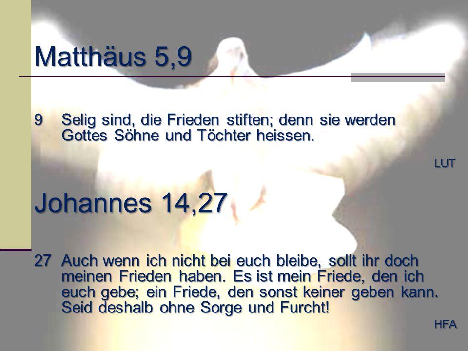 Matthäus 5,9 9Selig sind, die Frieden stiften; denn sie werden Gottes Söhne und Töchter heissen. LUT Johannes 14,27 27Auch wenn ich nicht bei euch ble