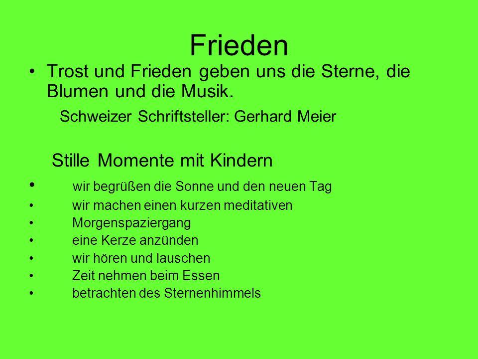Frieden Trost und Frieden geben uns die Sterne, die Blumen und die Musik. Schweizer Schriftsteller: Gerhard Meier Stille Momente mit Kindern wir begrü
