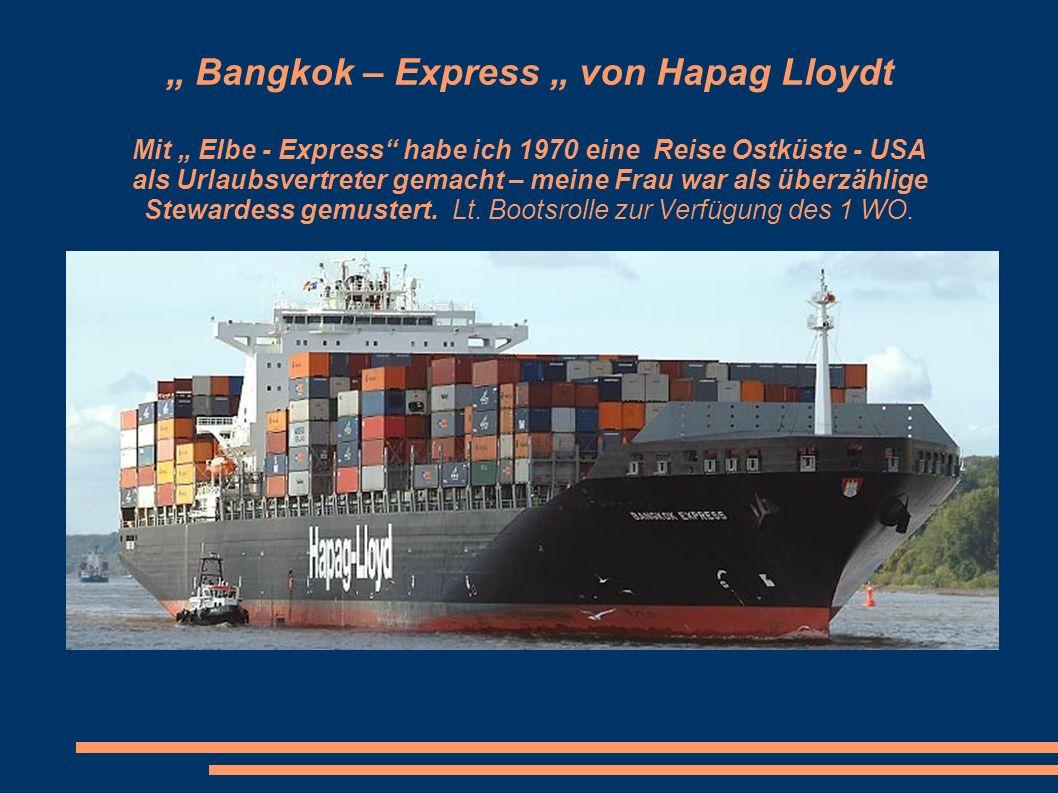 Bangkok – Express von Hapag Lloydt Mit Elbe - Express habe ich 1970 eine Reise Ostküste - USA als Urlaubsvertreter gemacht – meine Frau war als überzählige Stewardess gemustert.