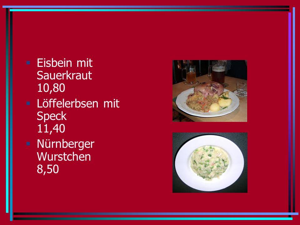 Eisbein mit Sauerkraut 10,80 Löffelerbsen mit Speck 11,40 Nürnberger Wurstchen 8,50