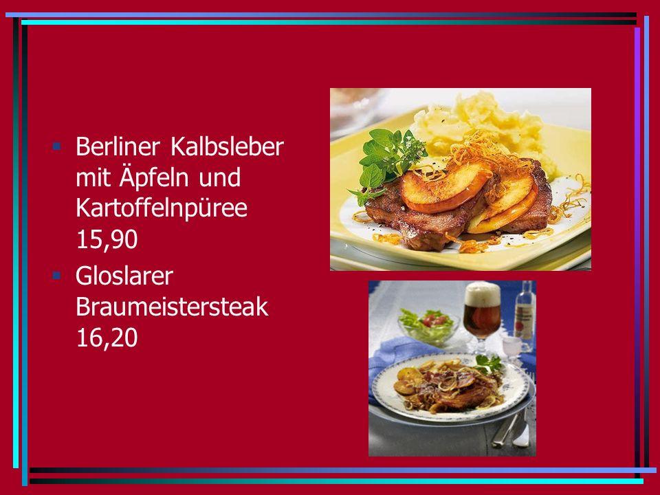 Berliner Kalbsleber mit Äpfeln und Kartoffelnpüree 15,90 Gloslarer Braumeistersteak 16,20