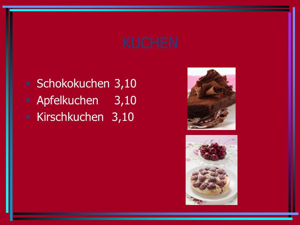 KUCHEN Schokokuchen 3,10 Apfelkuchen 3,10 Kirschkuchen 3,10