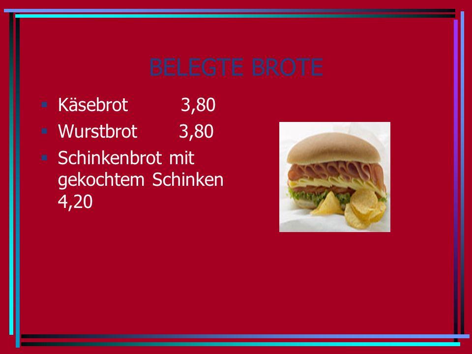 BELEGTE BROTE Käsebrot 3,80 Wurstbrot 3,80 Schinkenbrot mit gekochtem Schinken 4,20