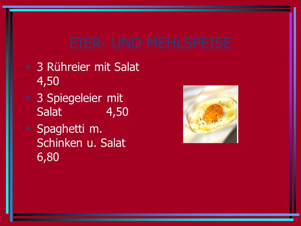 EIER- UND MEHLSPEISE 3 Rühreier mit Salat 4,50 3 Spiegeleier mit Salat 4,50 Spaghetti m.