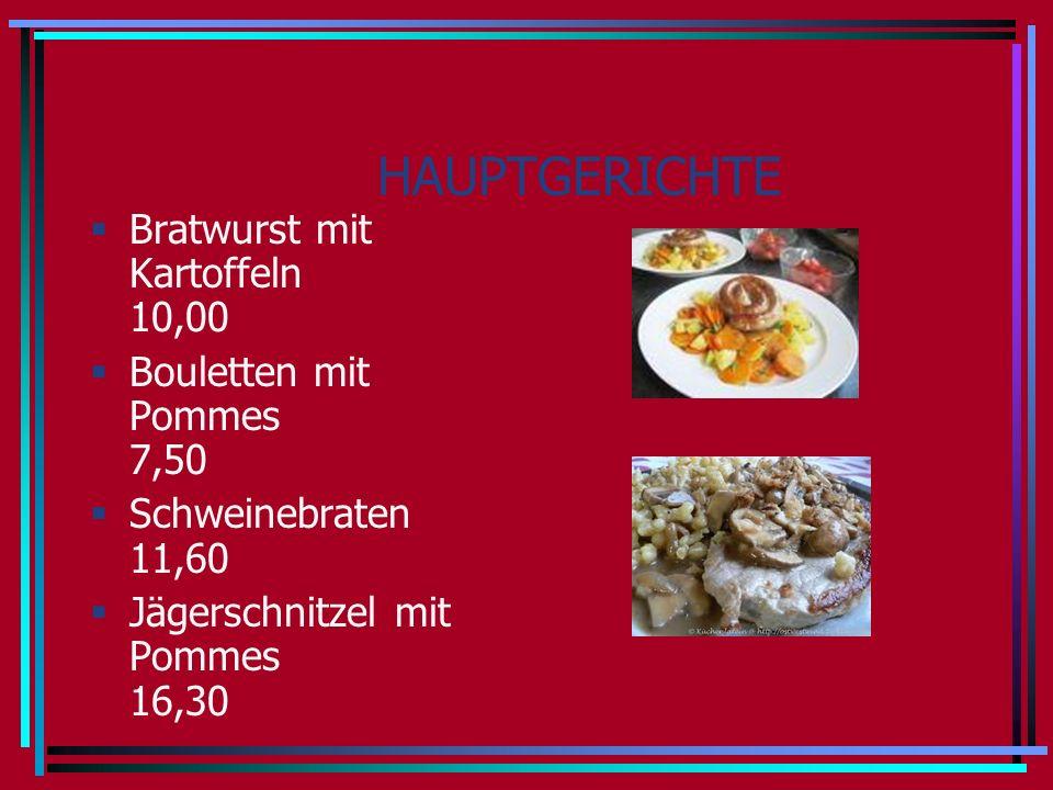 HAUPTGERICHTE Bratwurst mit Kartoffeln 10,00 Bouletten mit Pommes 7,50 Schweinebraten 11,60 Jägerschnitzel mit Pommes 16,30