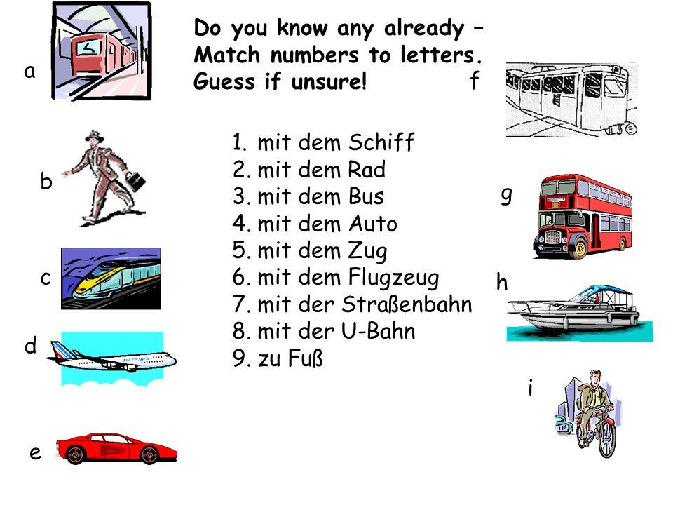 1.mit dem Schiff 2.mit dem Rad 3.mit dem Bus 4.mit dem Auto 5.mit dem Zug 6.mit dem Flugzeug 7.mit der Straßenbahn 8.mit der U-Bahn 9.zu Fuß a b c d e