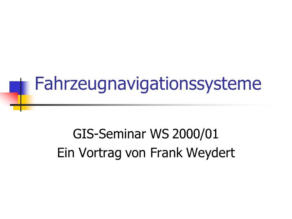 Fahrzeugnavigationssysteme GIS-Seminar WS 2000/01 Ein Vortrag von Frank Weydert