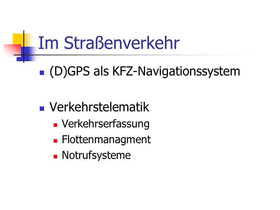 Im Straßenverkehr (D)GPS als KFZ-Navigationssystem Verkehrstelematik Verkehrserfassung Flottenmanagment Notrufsysteme