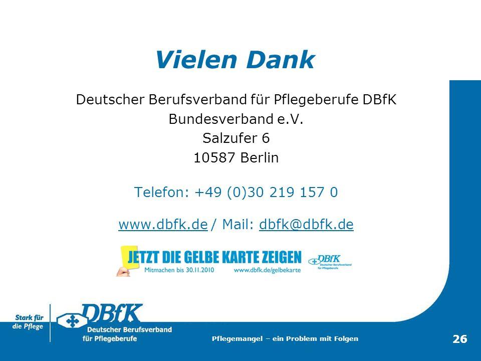 26 Deutscher Berufsverband für Pflegeberufe DBfK Bundesverband e.V. Salzufer 6 10587 Berlin Telefon: +49 (0)30 219 157 0 www.dbfk.de / Mail: dbfk@dbfk