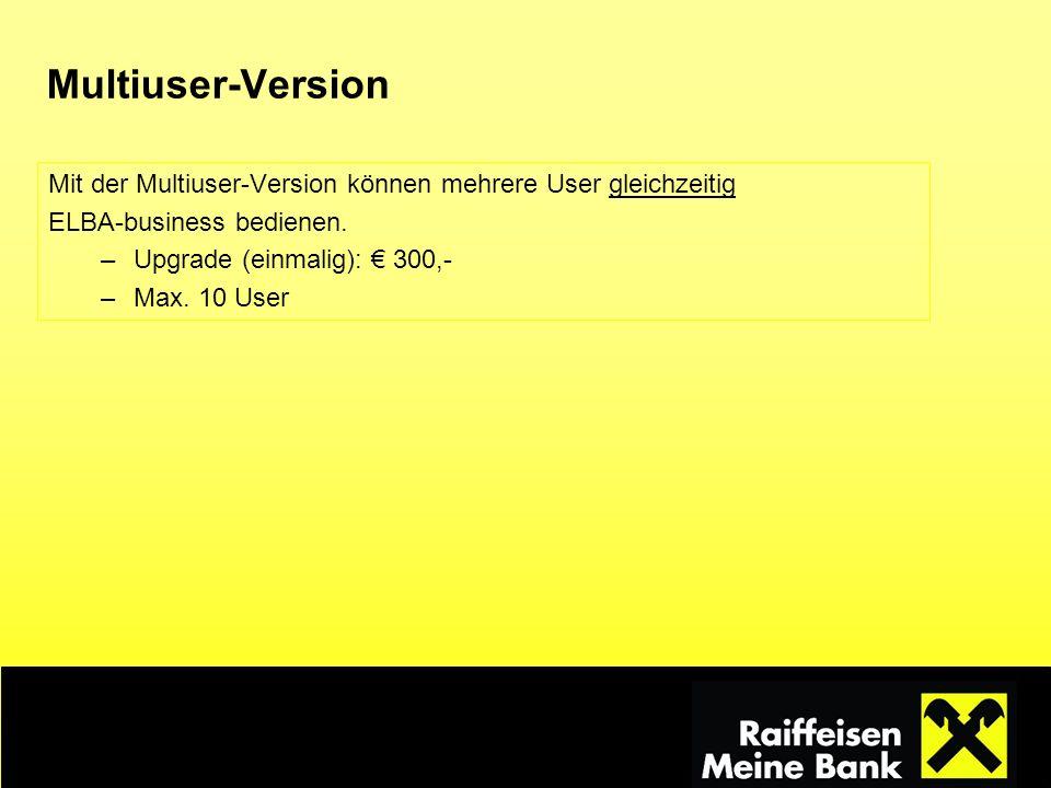 Multiuser-Version Mit der Multiuser-Version können mehrere User gleichzeitig ELBA-business bedienen. –Upgrade (einmalig): 300,- –Max. 10 User