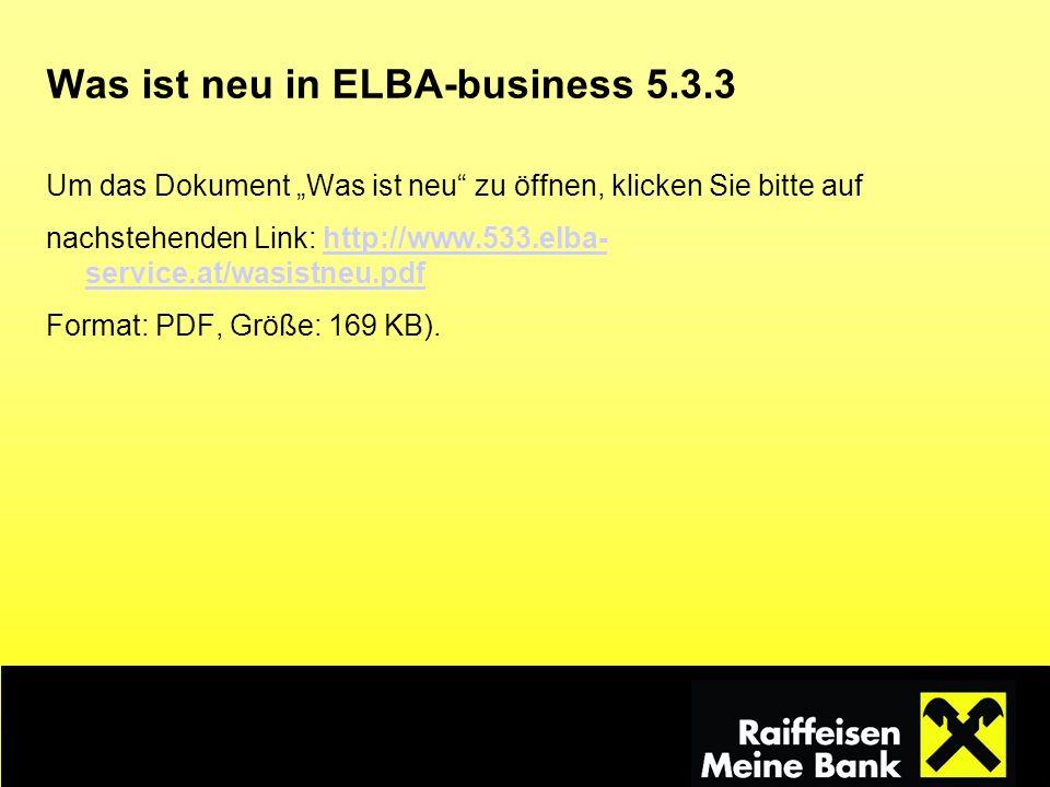 Was ist neu in ELBA-business 5.3.3 Um das Dokument Was ist neu zu öffnen, klicken Sie bitte auf nachstehenden Link: http://www.533.elba- service.at/wa