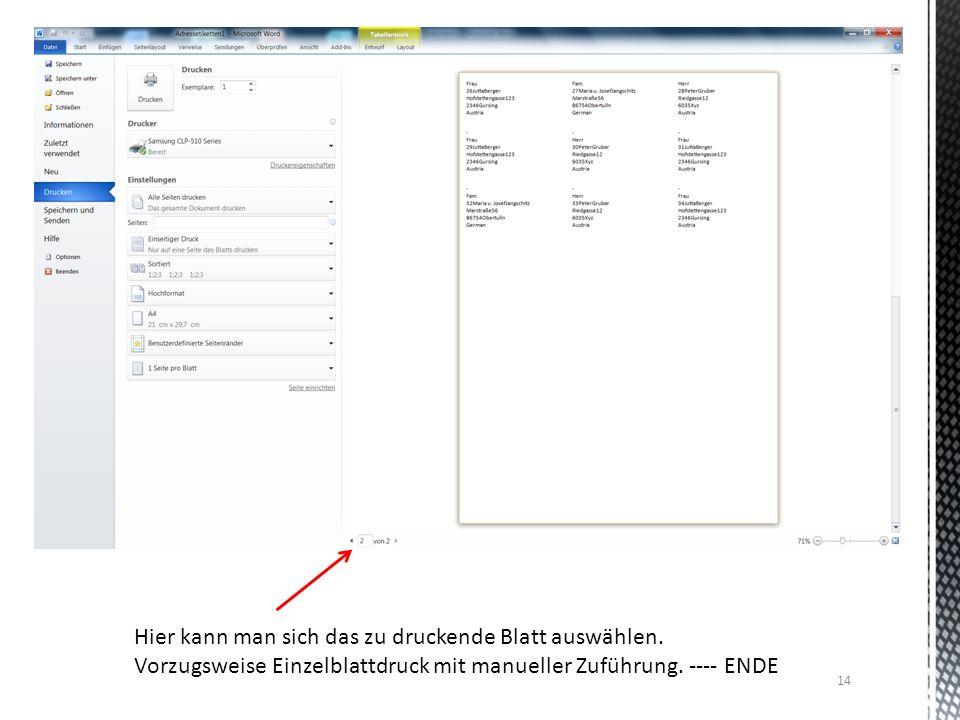 14 Hier kann man sich das zu druckende Blatt auswählen. Vorzugsweise Einzelblattdruck mit manueller Zuführung. ---- ENDE
