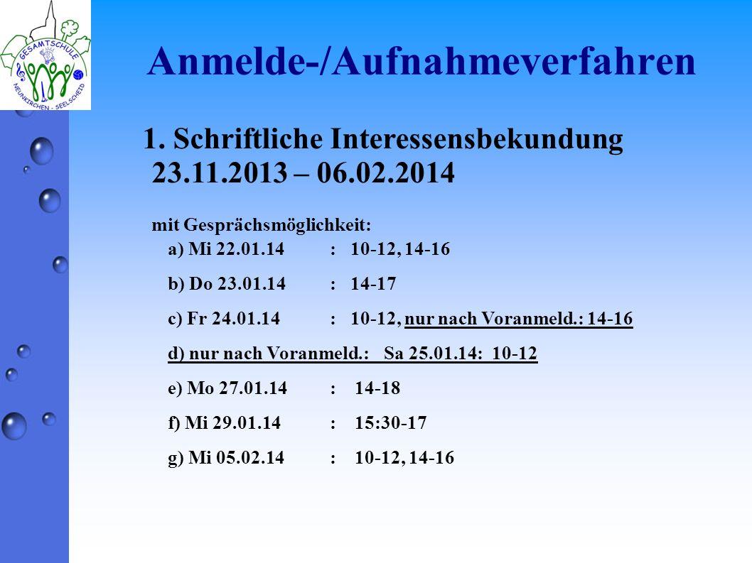 Anmelde-/Aufnahmeverfahren 1. Schriftliche Interessensbekundung 23.11.2013 – 06.02.2014 mit Gesprächsmöglichkeit: a) Mi 22.01.14: 10-12, 14-16 b) Do 2