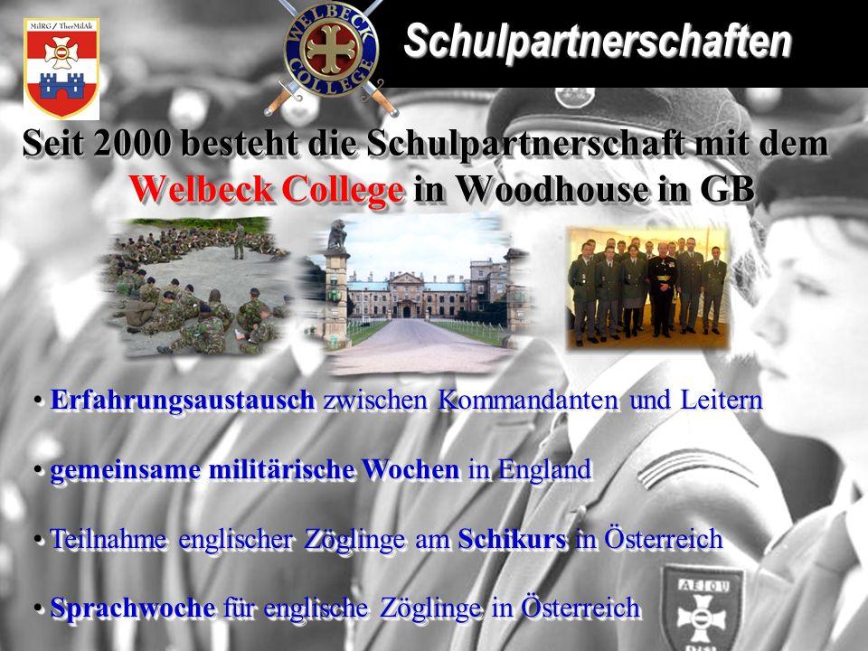 Seit 2000 besteht die Schulpartnerschaft mit dem Welbeck College in Woodhouse in GB Erfahrungsaustausch zwischen Kommandanten und Leitern Erfahrungsau