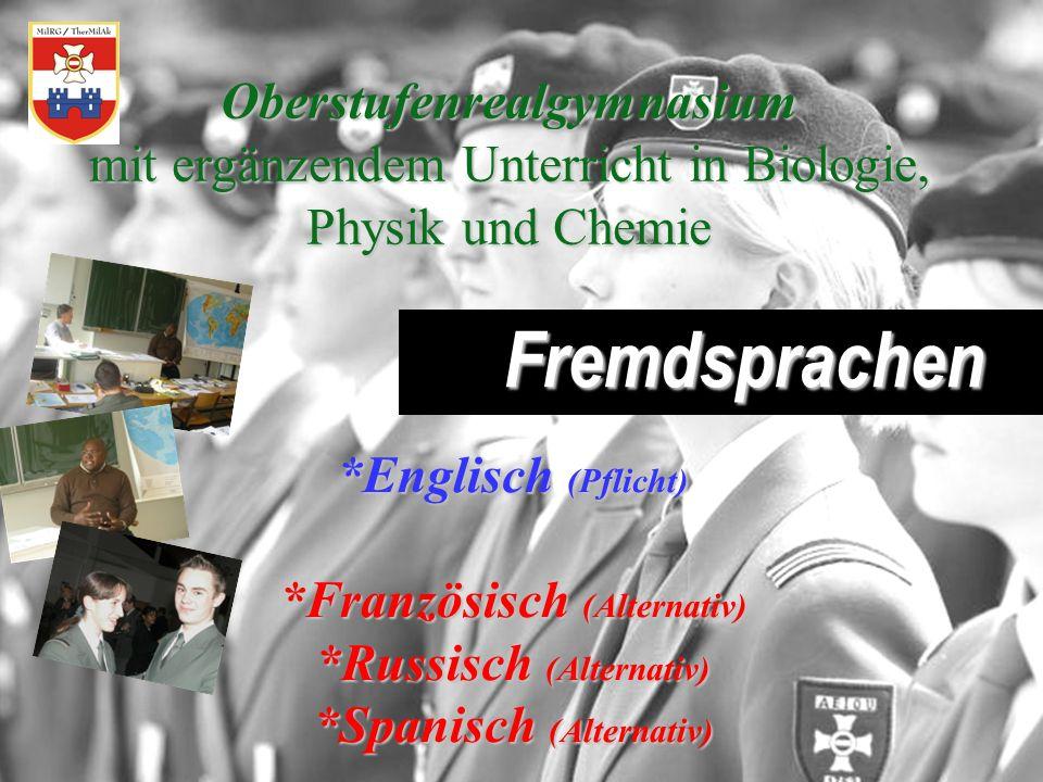 Oberstufenrealgymnasium mit ergänzendem Unterricht in Biologie, Physik und Chemie Fremdsprachen *Englisch (Pflicht) *Französisch (Alternativ) *Russisc