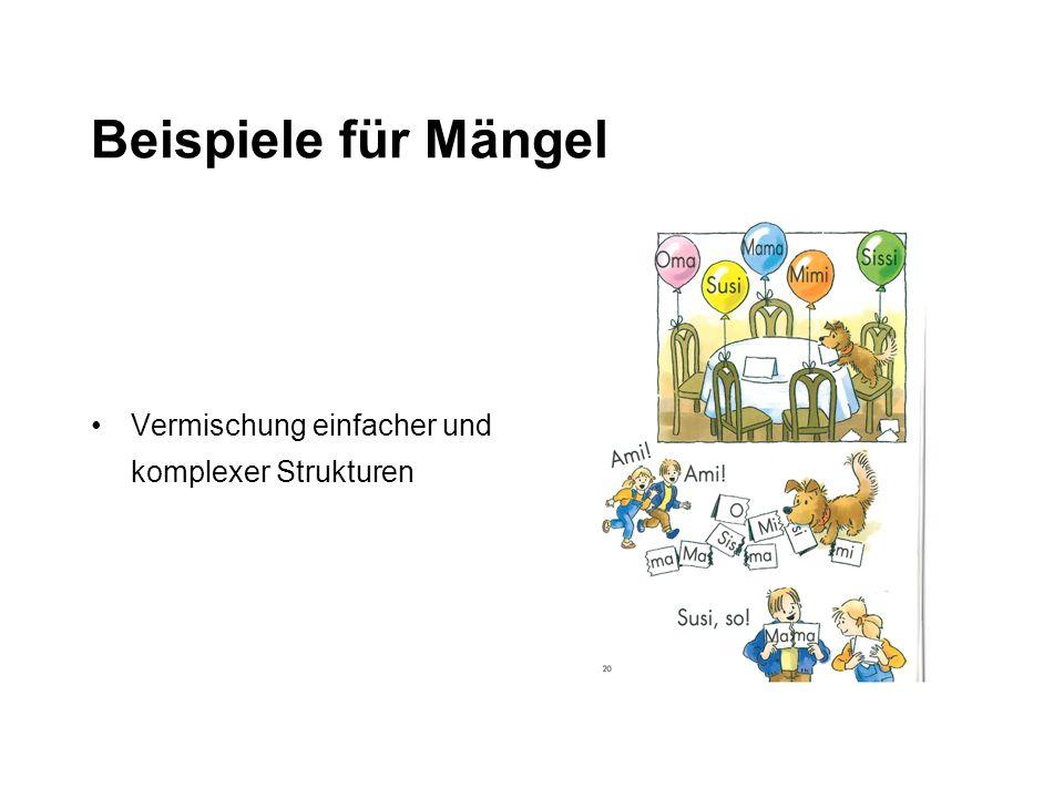 Beispiele für Mängel Vermischung von einfachen und komplexen Strukturen Lernprozesse kaum individualisierbar Wenig Rücksichtnahme auf die Eigengesetzlichkeit des Erlernens alphabetischer Sprachen