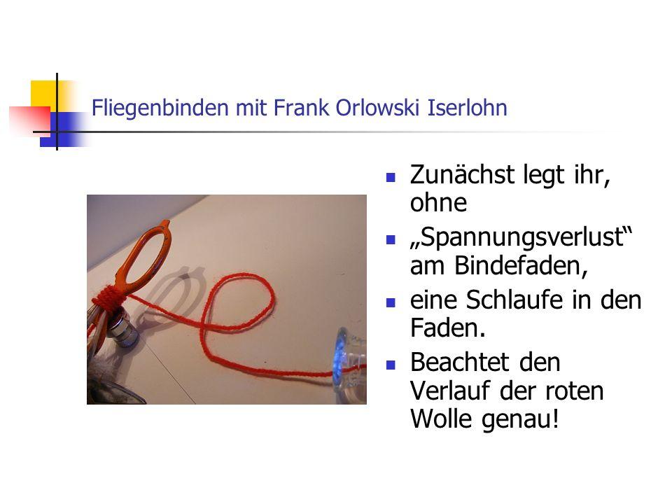 Copyright by Frank Orlowski Iserlohn Diese gebildete Schlaufe führt ihr nun über das Hakenöhr auf den Kopf der Fliege und….