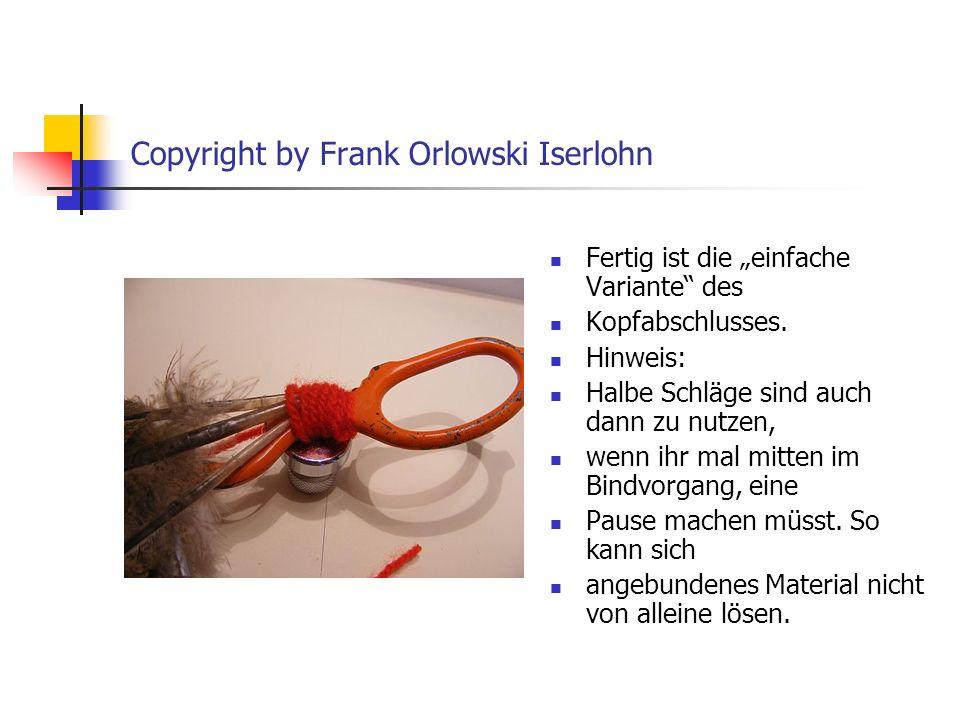 Copyright by Frank Orlowski Iserlohn Fertig ist die einfache Variante des Kopfabschlusses.