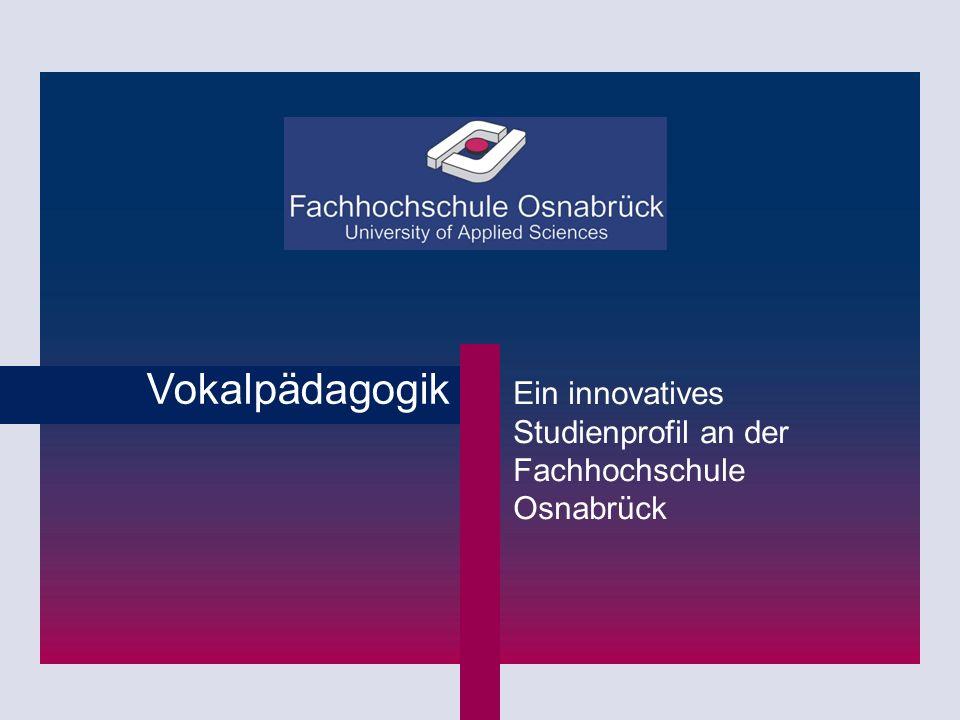 23.02.2014 | © FH Osnabrück | Institut für Musik | Studienprofil Vokalpädagogik Vokalpädagogik Ein innovatives Studienprofil an der Fachhochschule Osnabrück