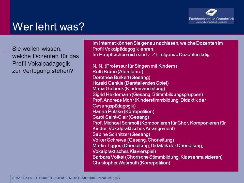 23.02.2014 | © FH Osnabrück | Institut für Musik | Studienprofil Vokalpädagogik Sie wollen wissen, welche Dozenten für das Profil Vokalpädagogik zur Verfügung stehen.