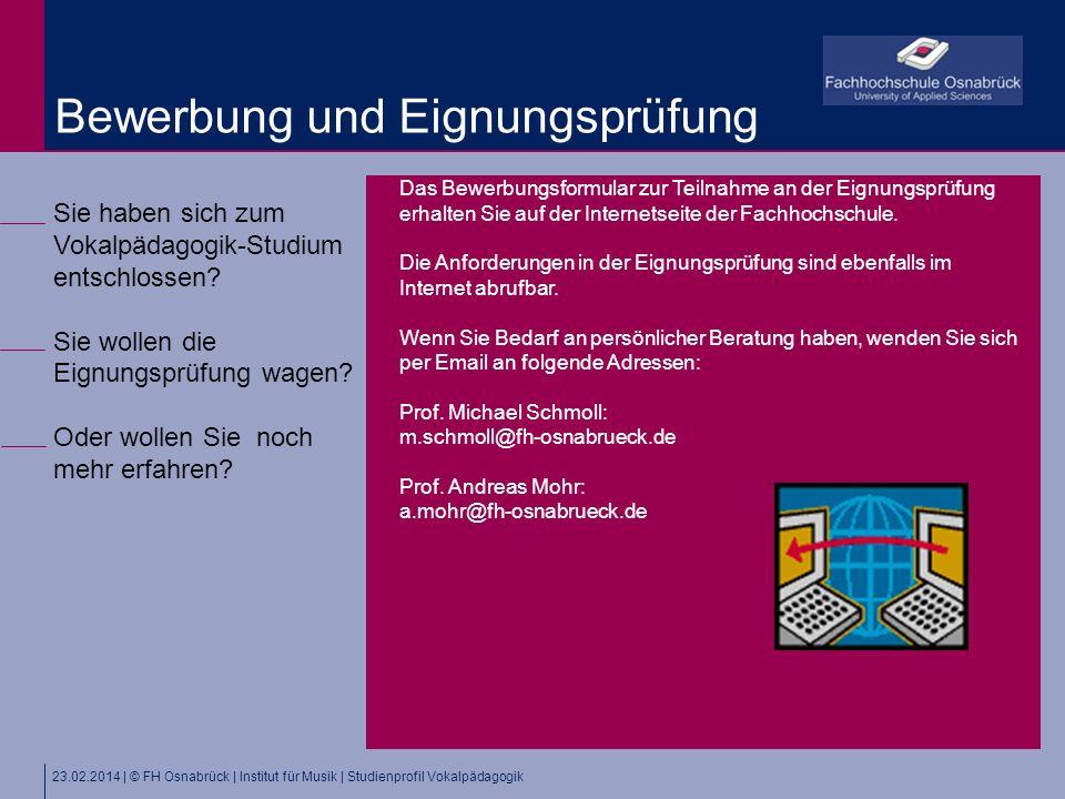 23.02.2014 | © FH Osnabrück | Institut für Musik | Studienprofil Vokalpädagogik Sie haben sich zum Vokalpädagogik-Studium entschlossen? Sie wollen die