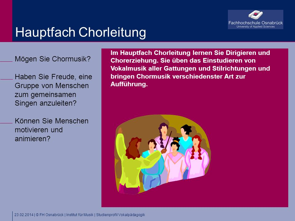 23.02.2014 | © FH Osnabrück | Institut für Musik | Studienprofil Vokalpädagogik Mögen Sie Chormusik.