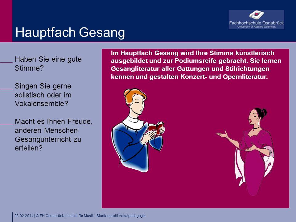 23.02.2014 | © FH Osnabrück | Institut für Musik | Studienprofil Vokalpädagogik Haben Sie eine gute Stimme? Singen Sie gerne solistisch oder im Vokale