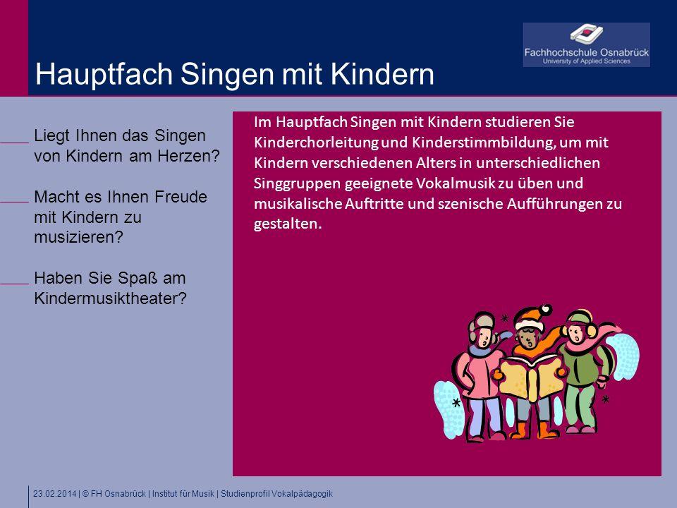 23.02.2014 | © FH Osnabrück | Institut für Musik | Studienprofil Vokalpädagogik Liegt Ihnen das Singen von Kindern am Herzen? Macht es Ihnen Freude mi