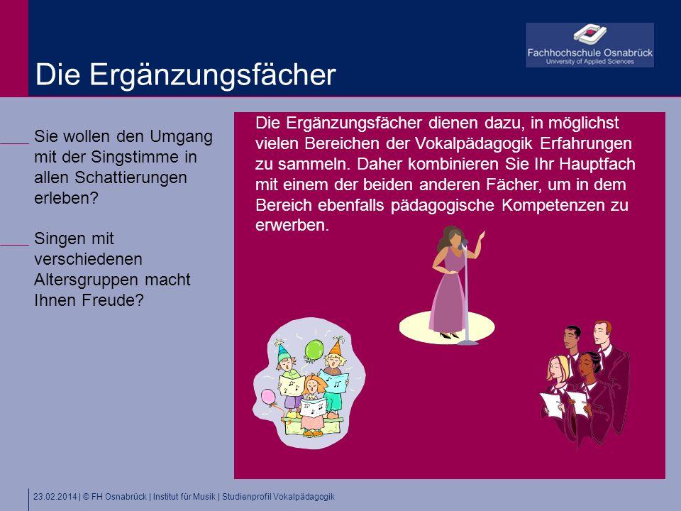 23.02.2014 | © FH Osnabrück | Institut für Musik | Studienprofil Vokalpädagogik Sie wollen den Umgang mit der Singstimme in allen Schattierungen erleben.