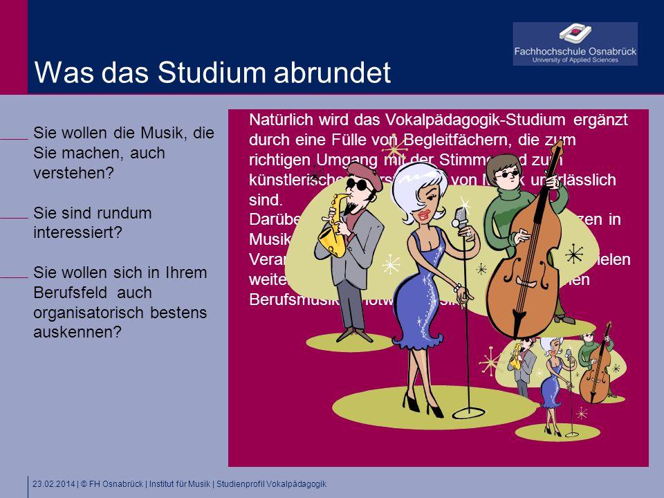 23.02.2014 | © FH Osnabrück | Institut für Musik | Studienprofil Vokalpädagogik Sie wollen die Musik, die Sie machen, auch verstehen? Sie sind rundum