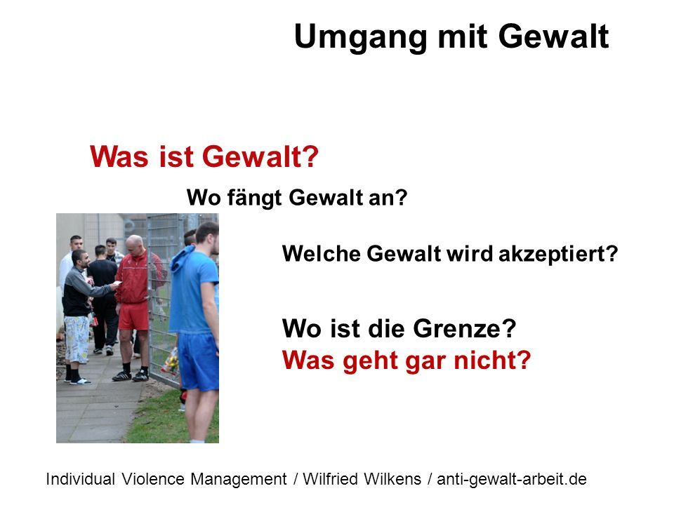 Gewalt oder - Keine Gewalt? Das ist hier die Frage Das Gewaltbarometer Umgang mit Gewalt