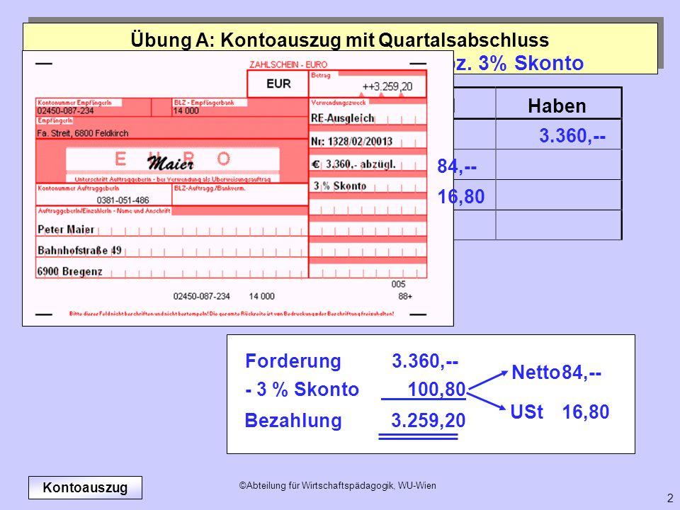 ©Abteilung für Wirtschaftspädagogik, WU-Wien 2 24.09. Zahlung des Kunden Maier abz. 3% Skonto Kontonummer, KontobezeichnungSollHaben 20013 Maier 4440
