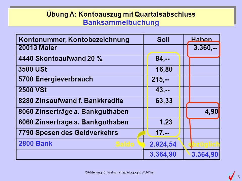 ©Abteilung für Wirtschaftspädagogik, WU-Wien 5 Kontonummer, KontobezeichnungSollHaben 2800 Bank 3.364,90 Banksammelbuchung Übung A: Kontoauszug mit Qu