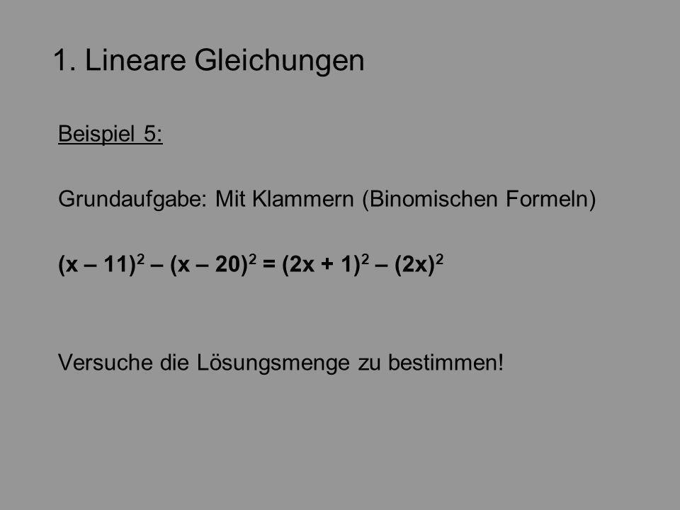 1. Lineare Gleichungen Beispiel 5: Grundaufgabe: Mit Klammern (Binomischen Formeln) (x – 11) 2 – (x – 20) 2 = (2x + 1) 2 – (2x) 2 Versuche die Lösungs