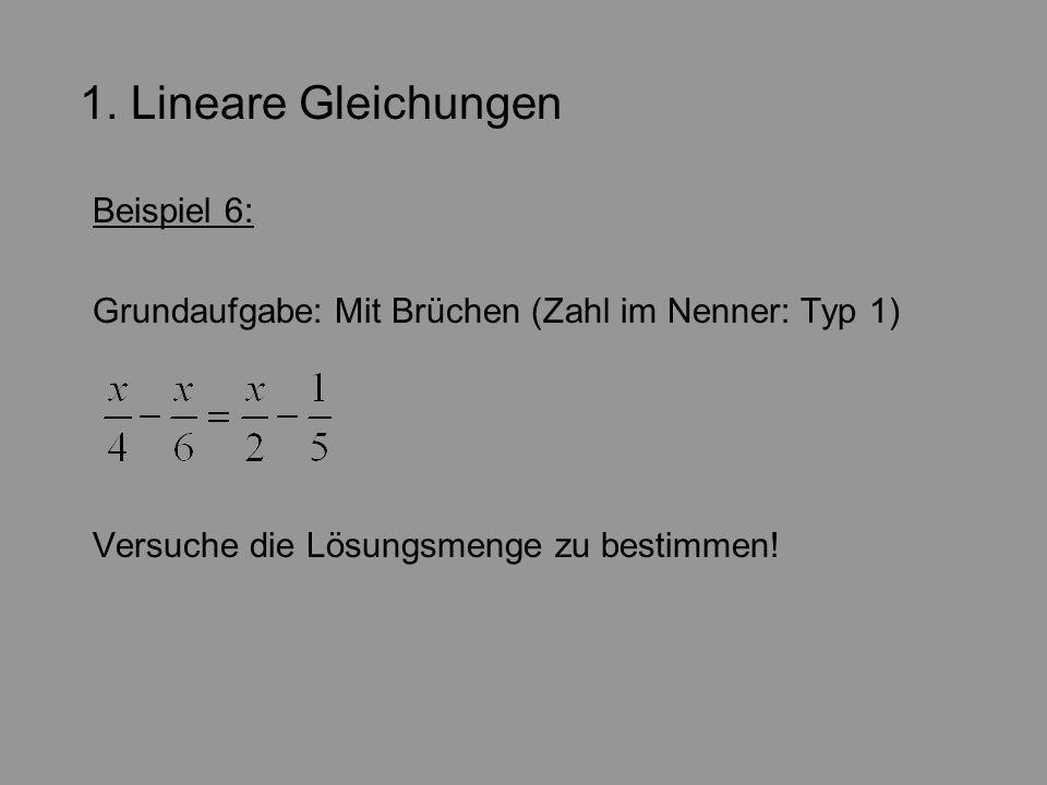 1. Lineare Gleichungen Beispiel 6: Grundaufgabe: Mit Brüchen (Zahl im Nenner: Typ 1) Versuche die Lösungsmenge zu bestimmen!