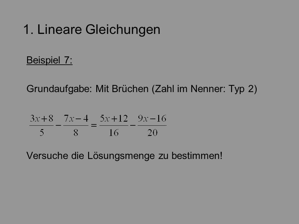 1. Lineare Gleichungen Beispiel 7: Grundaufgabe: Mit Brüchen (Zahl im Nenner: Typ 2) Versuche die Lösungsmenge zu bestimmen!