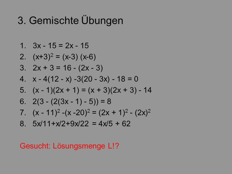 3.Gemischte Übungen 1. 3x - 15 = 2x - 15 2. (x+3) 2 = (x-3) (x-6) 3.