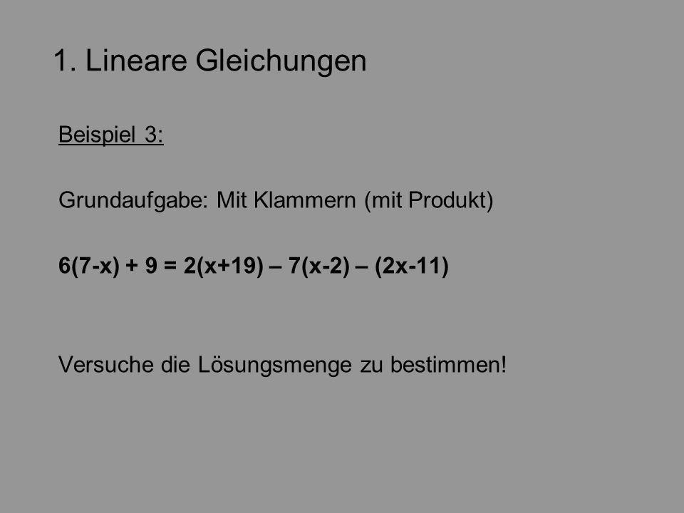 1. Lineare Gleichungen Beispiel 3: Grundaufgabe: Mit Klammern (mit Produkt) 6(7-x) + 9 = 2(x+19) – 7(x-2) – (2x-11) Versuche die Lösungsmenge zu besti