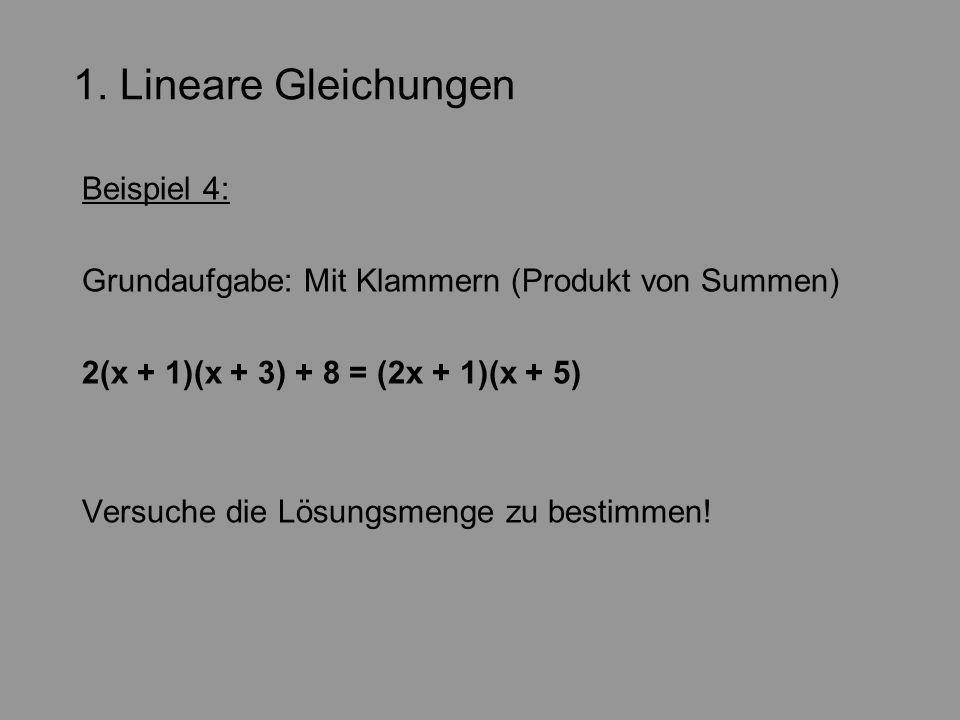 1. Lineare Gleichungen Beispiel 4: Grundaufgabe: Mit Klammern (Produkt von Summen) 2(x + 1)(x + 3) + 8 = (2x + 1)(x + 5) Versuche die Lösungsmenge zu