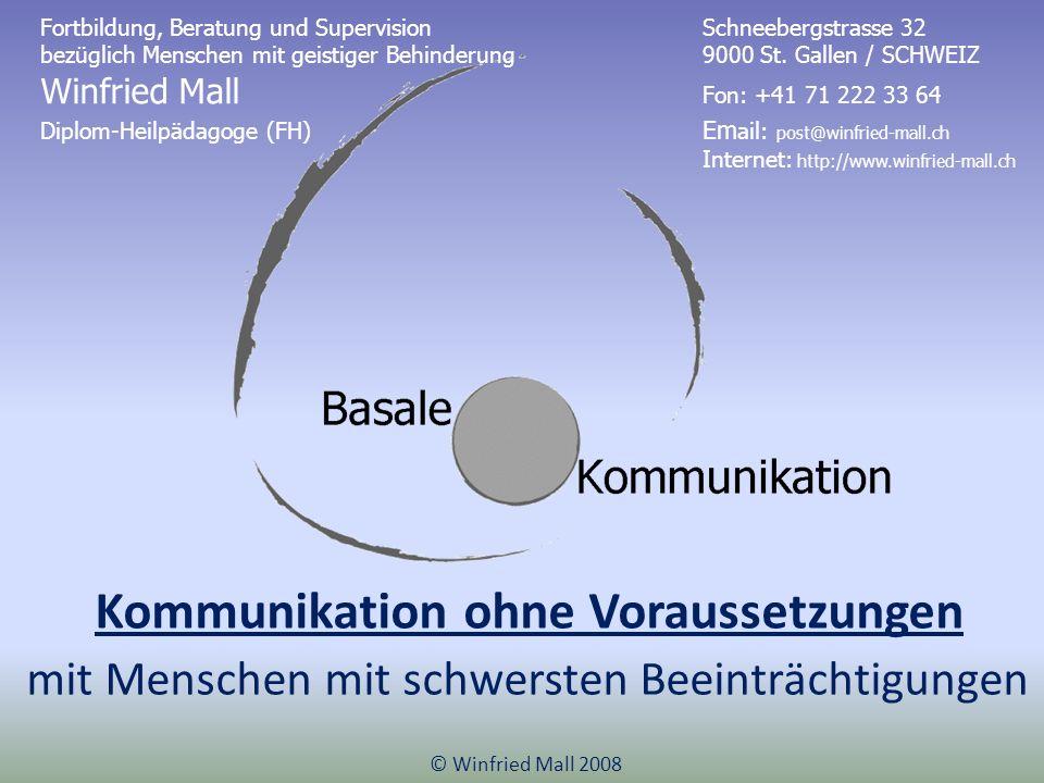 Kommunikation ohne Voraussetzungen © Winfried Mall 2008 mit Menschen mit schwersten Beeinträchtigungen Fortbildung, Beratung und Supervision Schneeber